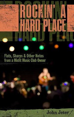 ROCKIN' A HARD PLACE: Flats, Sharps & Other Notes From A Misfit Music Club Owner