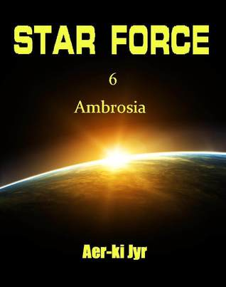 Star Force: Ambrosia (Star Force, #6)