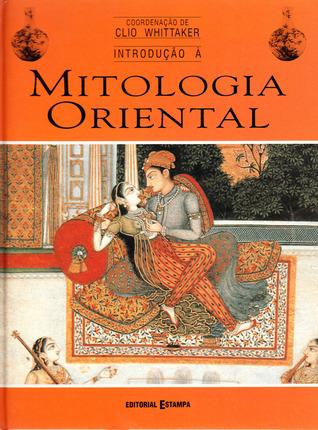 Introdução à Mitologia Oriental by Clio Whittaker