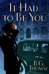 It Had to Be You by B.G. Thomas