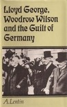 Lloyd George, Woodrow Wilson and the Guilt of Germany: An Essay in the Pre-History of Appeasement