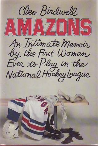 Amazons An Intimate Memoir by the First Woman Ever to Play in the National Hockey League