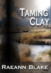 Taming Clay by Raeann Blake