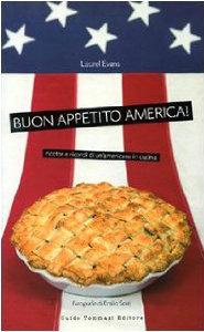 Buon appetito America! Ricette e ricordi di un\'americana in cucina ...
