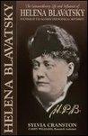 H.P.B.: Extraordinary Life of Madame Helena Petrovna Blavatsky, Founder of the Modern Theosophical Movement
