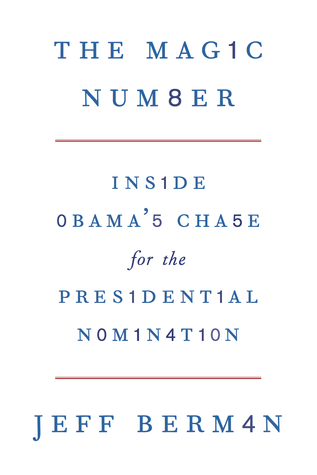 The Magic Number: Inside Obama's Chase for the Presidential Nomination
