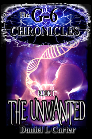 The Unwanted (The G-6 Chronicles, Book 1)