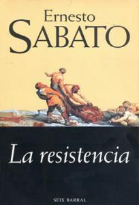 La resistencia by Ernesto Sabato