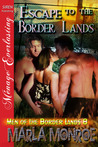 Escape to the Border Lands by Marla Monroe