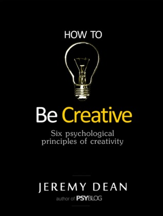 How to Be Creative: Six Psychological Principles of Creativity