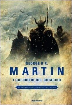 I guerrieri del ghiaccio (Le Cronache del Ghiaccio e del Fuoco, #10)