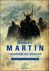 I guerrieri del ghiaccio by George R.R. Martin