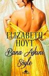 Bana Aşkını Söyle by Elizabeth Hoyt