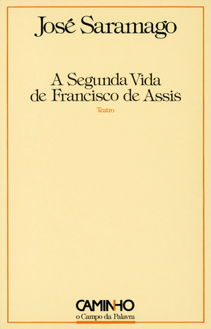A Segunda Vida De Francisco De Assis by José Saramago