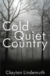 Cold Quiet Country by Clayton Lindemuth