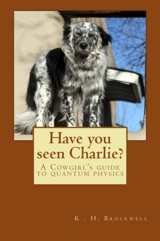 Have You Seen Charlie?: A Cowgirls Guide to Quantum Physics