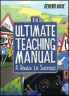 The Ultimate Teaching Manual: A route to success for beginning teachers