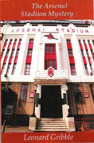 The Arsenal Stadium Mystery by Leonard R. Gribble