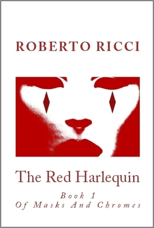 The Red Harlequin - Book 1 Of Masks And Chromes by Roberto Ricci