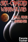 Sex-Crazed Werewolves: Full Moon Gangbang