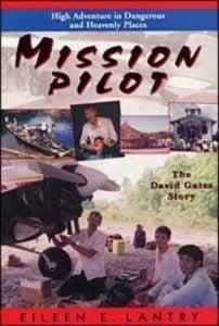 Mission Pilot: High Adventure in Dangerous Places: The David Gates Story