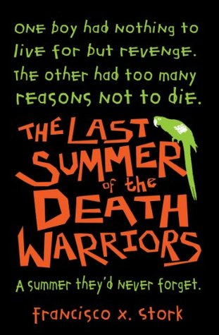 The Last Summer Of The Death Warriors By Francisco X Stork