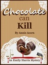 Chocolate Can Kill (Emily Harris Mystery, #1)