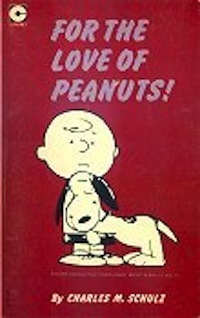 For the Love of Peanuts by Charles M. Schulz