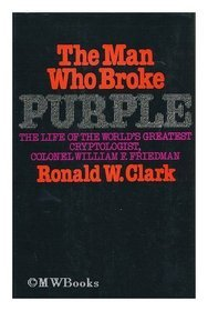 The Man Who Broke Purple by Ronald William Clark