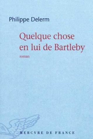 Quelque chose en lui de Bartleby: roman