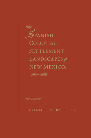 The Spanish Colonial Settlement Landscapes of New Mexico, 1598-1680