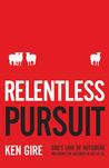Relentless Pursuit by Ken Gire