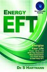 Energy EFT: Energize Your Life From -10 to +10 With The Essential Next Generation A-Z Field Guide To Self-Help EFT Emotional Freedom Techniques