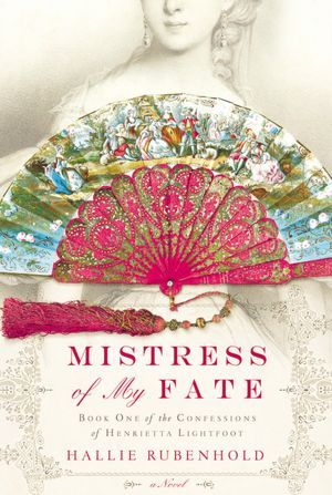 Mistress of My Fate (The Confessions of Henrietta Lightfoot, #1)