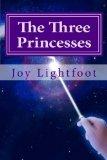 The Three Princesses by Joy LeAnne Lightfoot