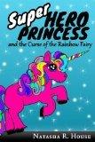 Superhero Princess and the Curse of the Rainbow Fairy