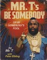 Mr. T's Be Somebody Or Be Somebody's Fool by Mr. T