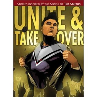 Unite and Take Over: Stories Inspired By the Songs of the Smiths