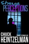 Strange Perceptions by Chuck Heintzelman