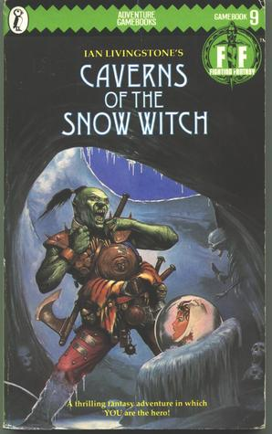 Caverns of the Snow Witch (Fighting Fantasy, #9)