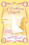 A Reckless Magick by Stephanie Burgis