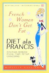 French Women Don't Get Fat: Diet ala Prancis
