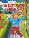 I'm Not Weird, I Have Sensory Processing Disorder (SPD): Alexandra's Journey
