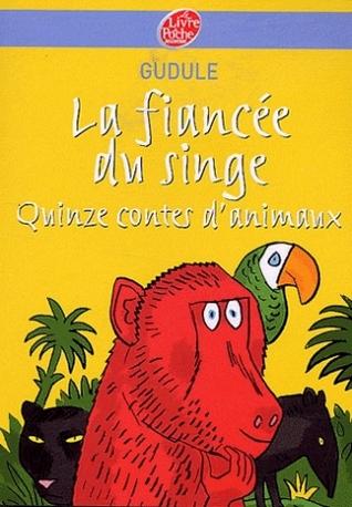 La fiancée du singe: Quinze contes d'animaux