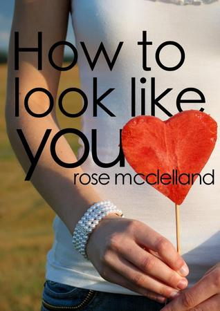 How to Look Like You by Rose McClelland