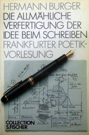 Die allmähliche Verfertigung der Idee beim Schreiben by Hermann Burger