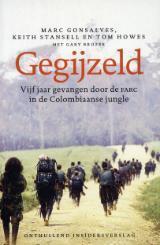 Gegijzeld: vijf jaar gevangen door de FARC in de Colombiaanse   jungle
