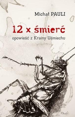 12 x śmierć. Opowiesć z Krainy Uśmiechu MOBI PDF 978-839313805 por Michał Pauli