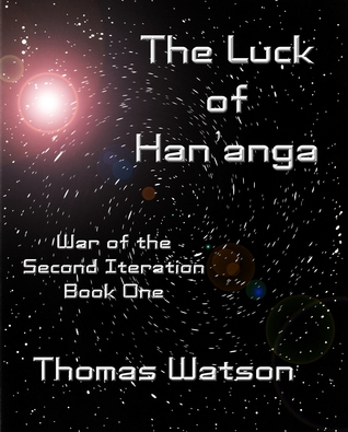 The Luck of Han'anga (War of the Second Iteration, #1)