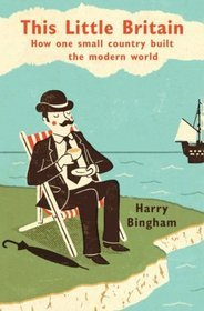 This Little Britain: How One Small Country Built The Modern World
